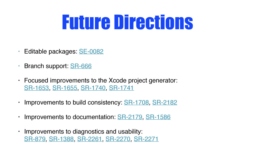 Future Directions • Editable packages: SE-0082 ...