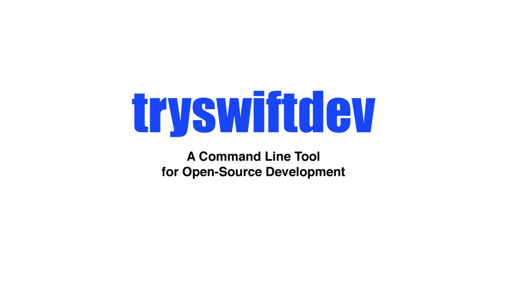 tryswiftdev A Command Line Tool for Open-Source...
