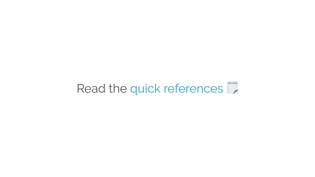 Read the quick references