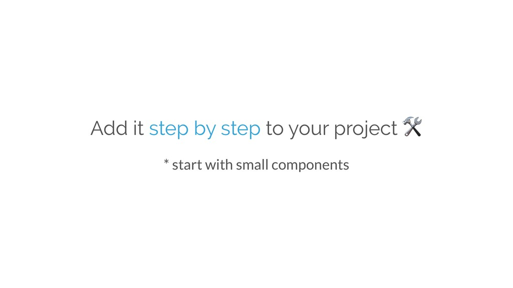 Add it step by step to your project  * start wi...