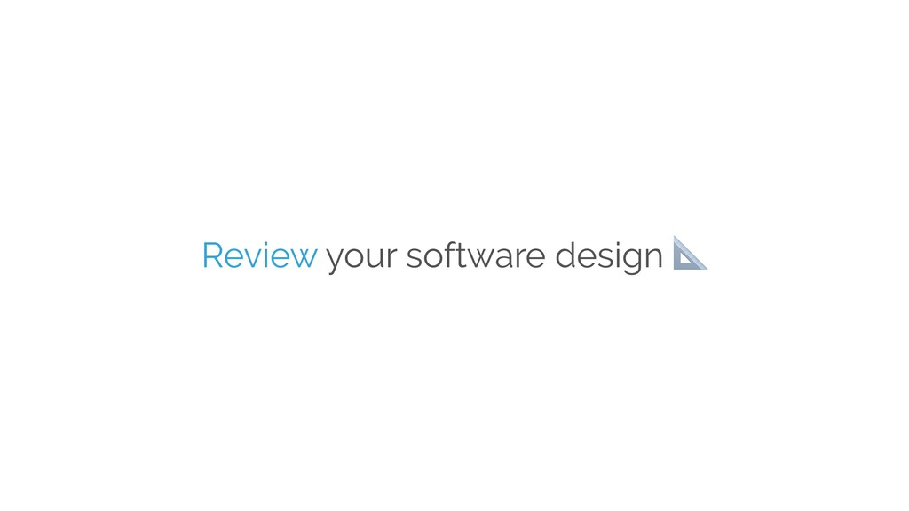Review your software design