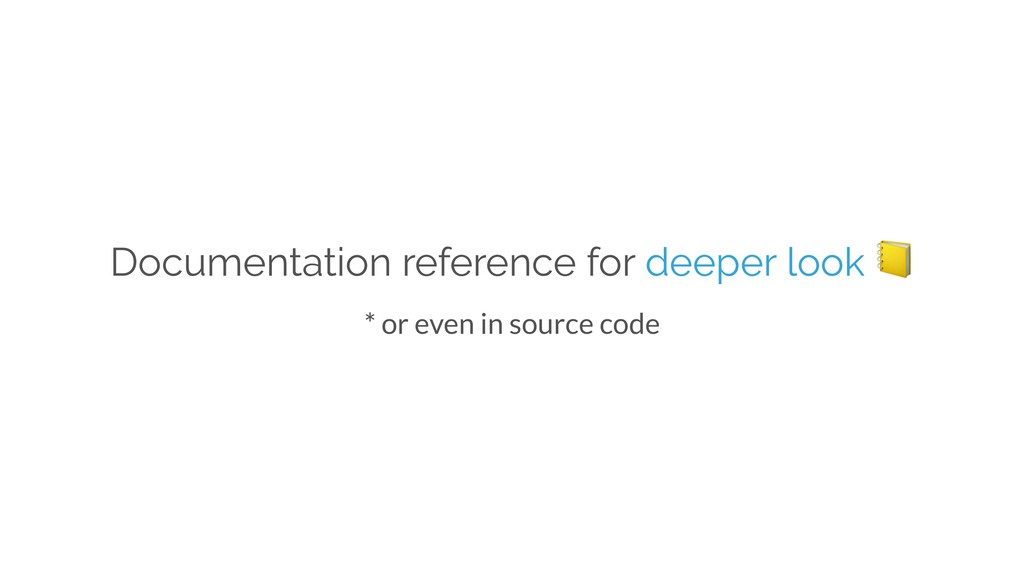 Documentation reference for deeper look  * or e...