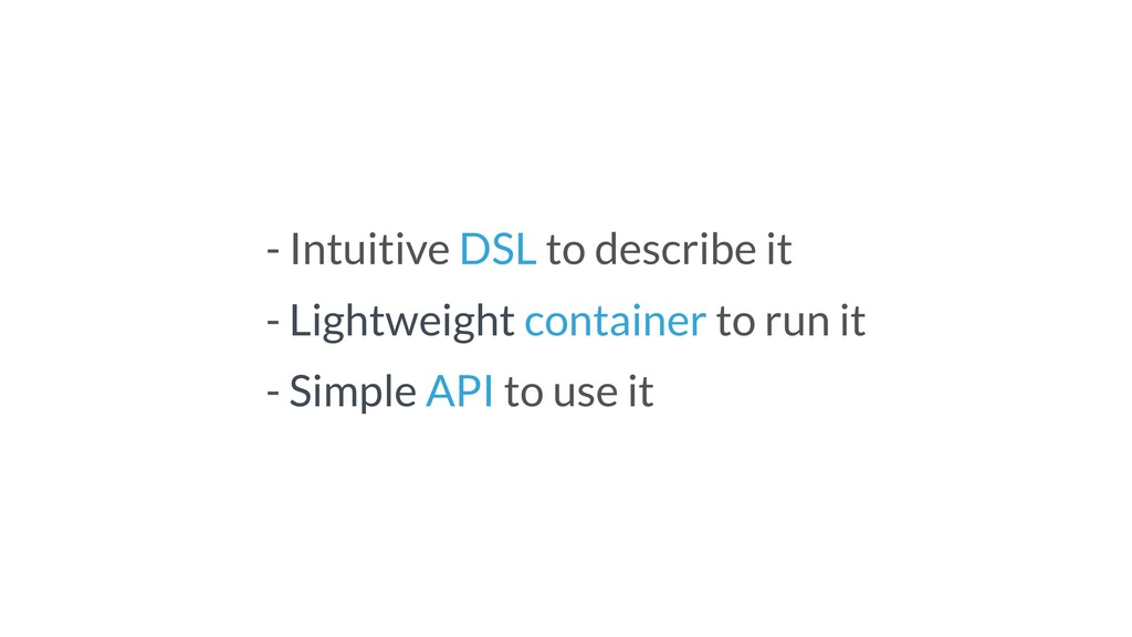 - Intuitive DSL to describe it - Lightweight co...