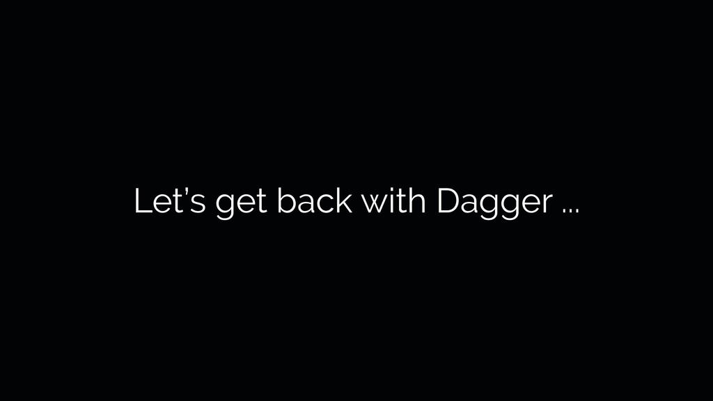 Let's get back with Dagger ...