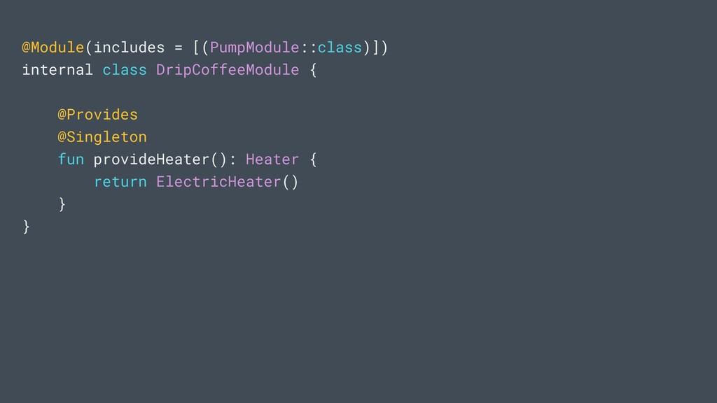 @Module(includes = [(PumpModule::class)]) inter...