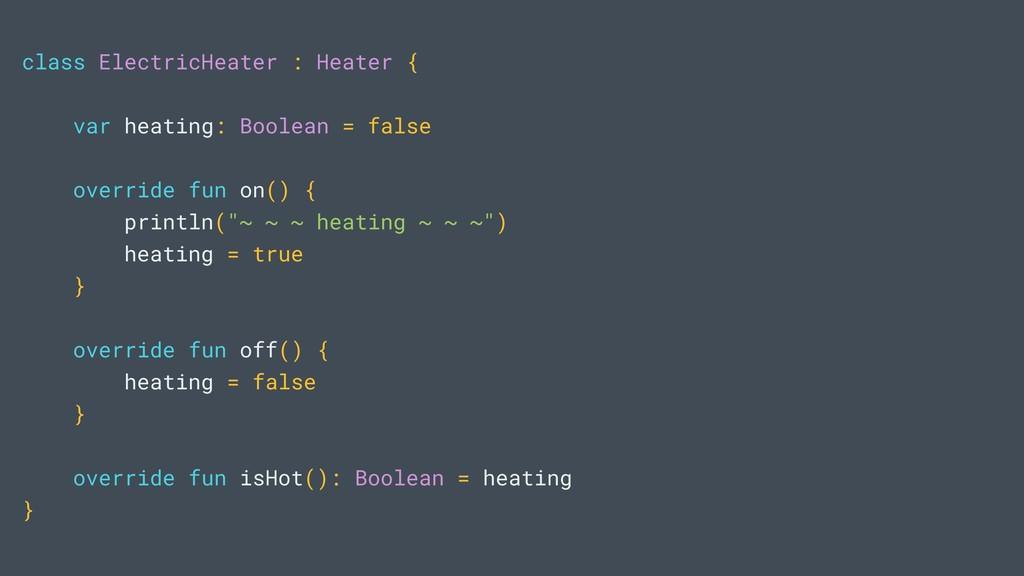 class ElectricHeater : Heater { var heating: Bo...