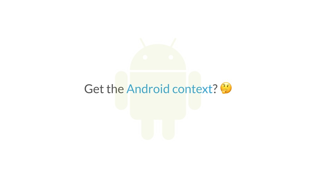 Get the Android context?