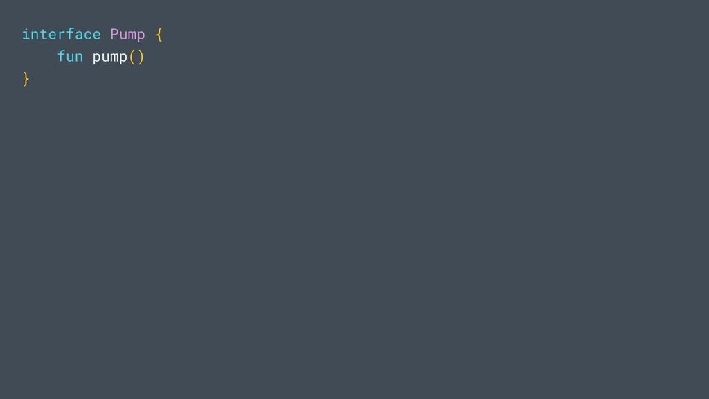 interface Pump { fun pump() }
