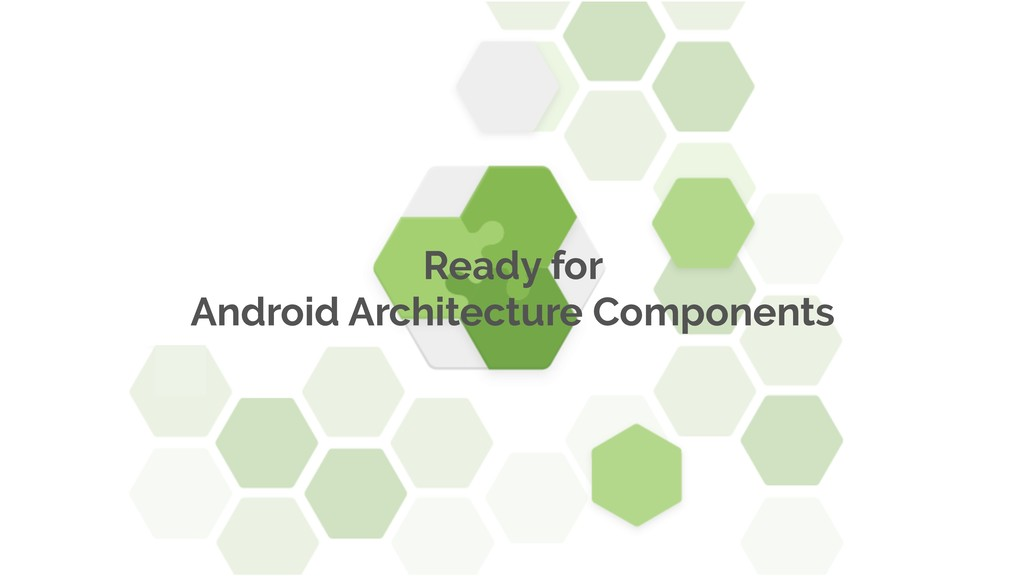 Ready for Android Architecture Components