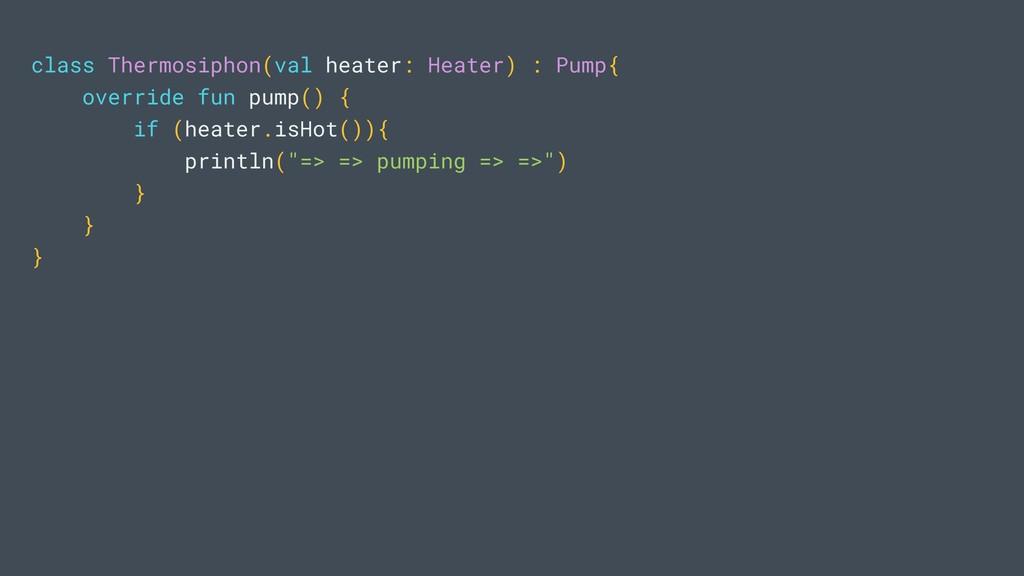 class Thermosiphon(val heater: Heater) : Pump{ ...