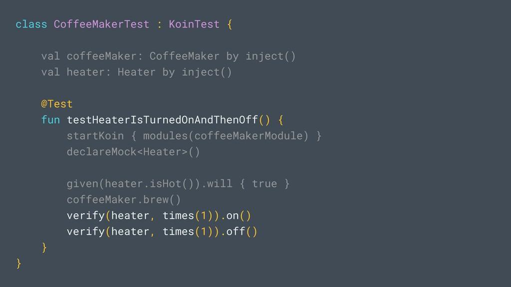 class CoffeeMakerTest : KoinTest { val coffeeMa...