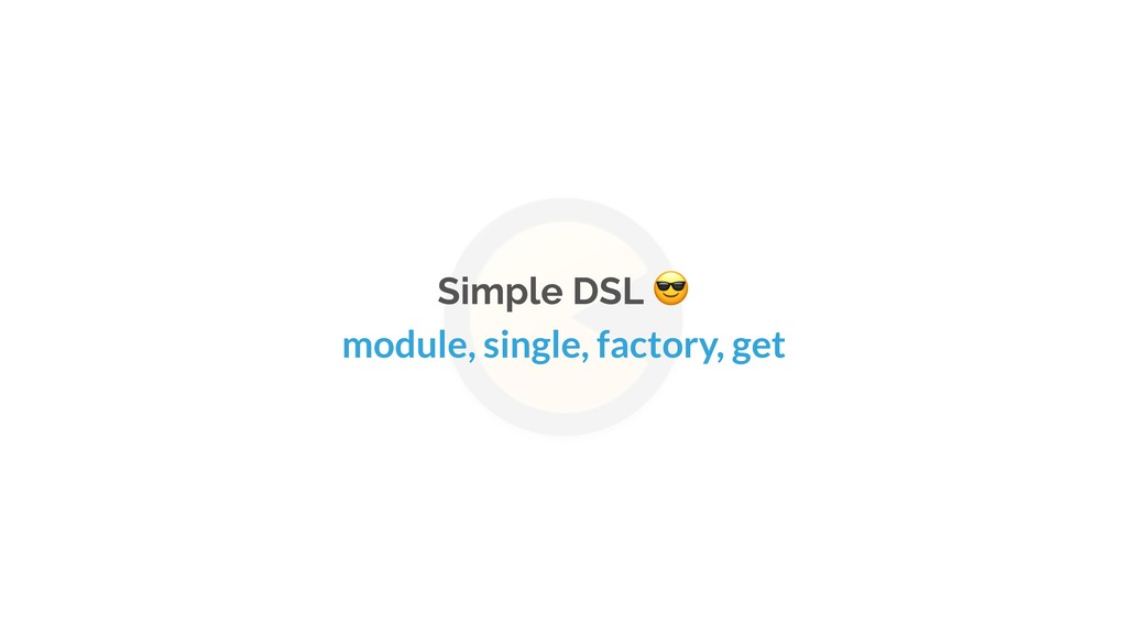 Simple DSL  module, single, factory, get