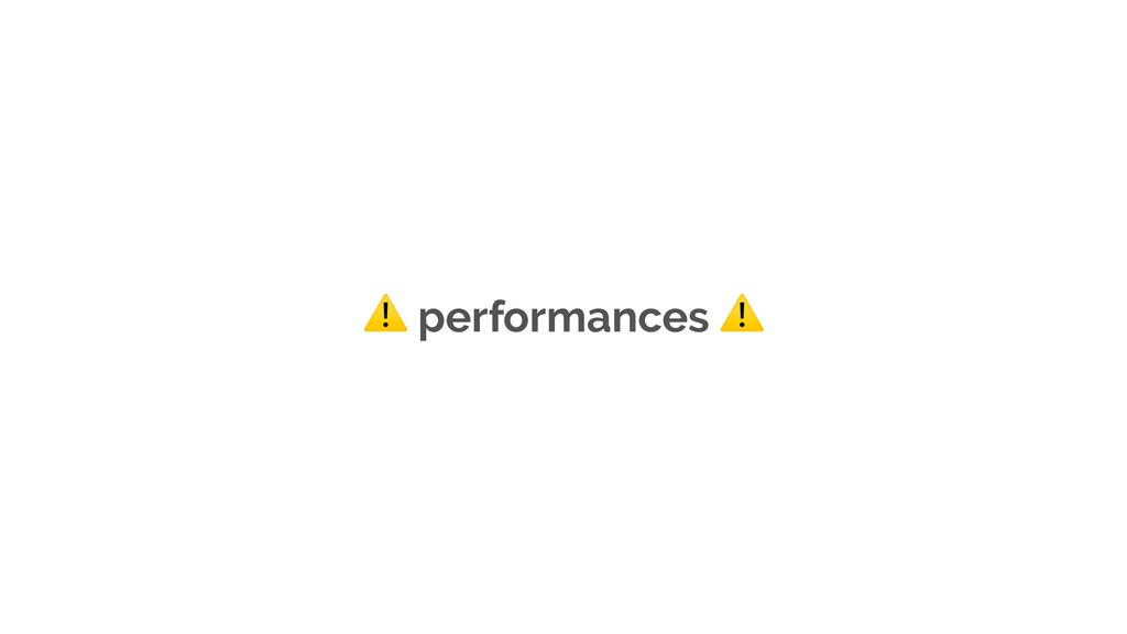 ⚠ performances ⚠