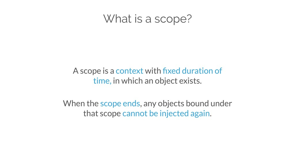 What is a scope? A scope is a context with fixed...