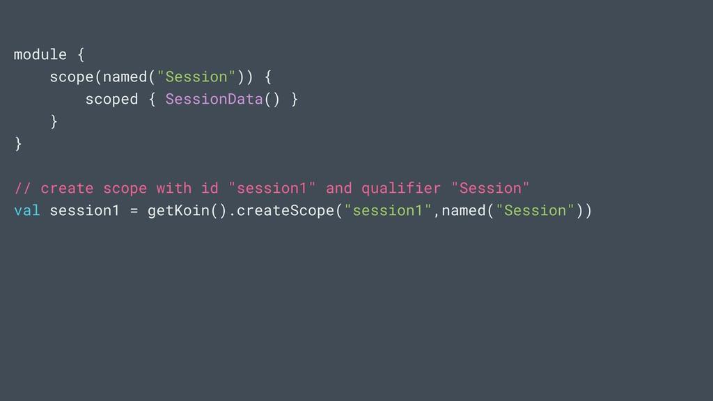 "module { scope(named(""Session"")) { scoped { Ses..."