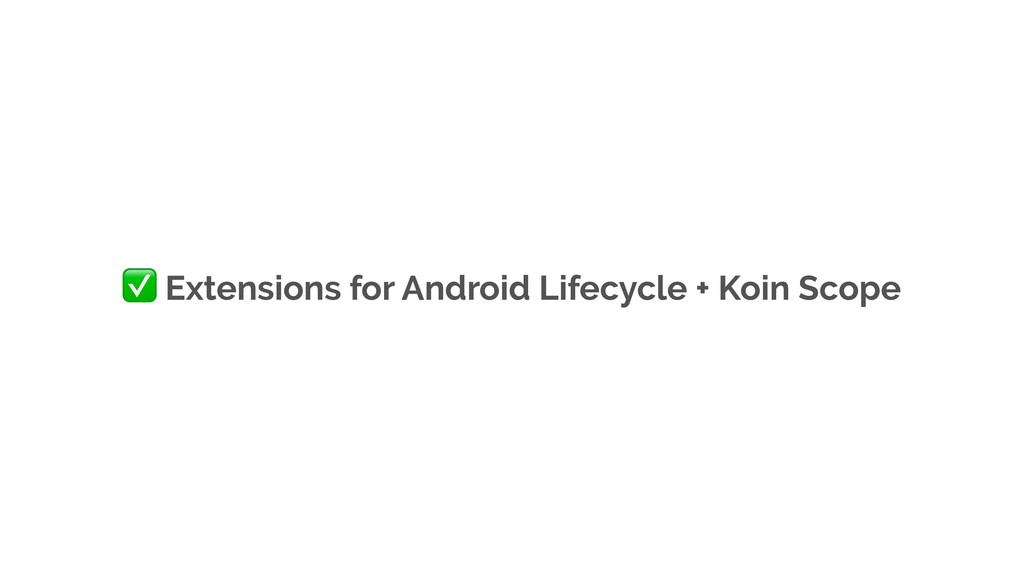 ✅ Extensions for Android Lifecycle + Koin Scope