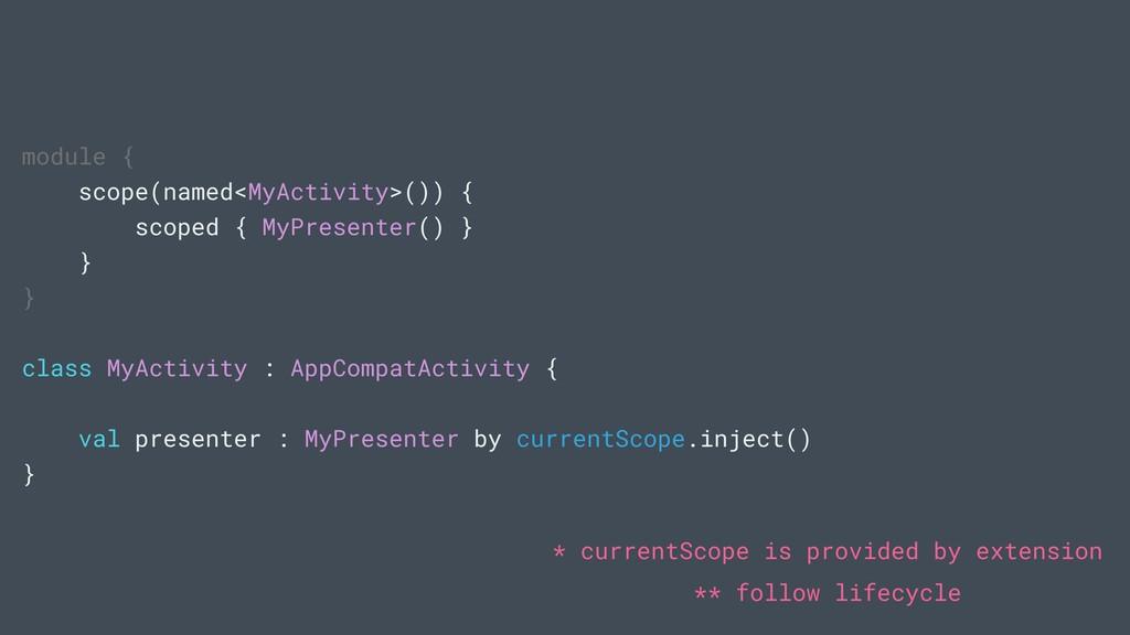 module { scope(named<MyActivity>()) { scoped { ...