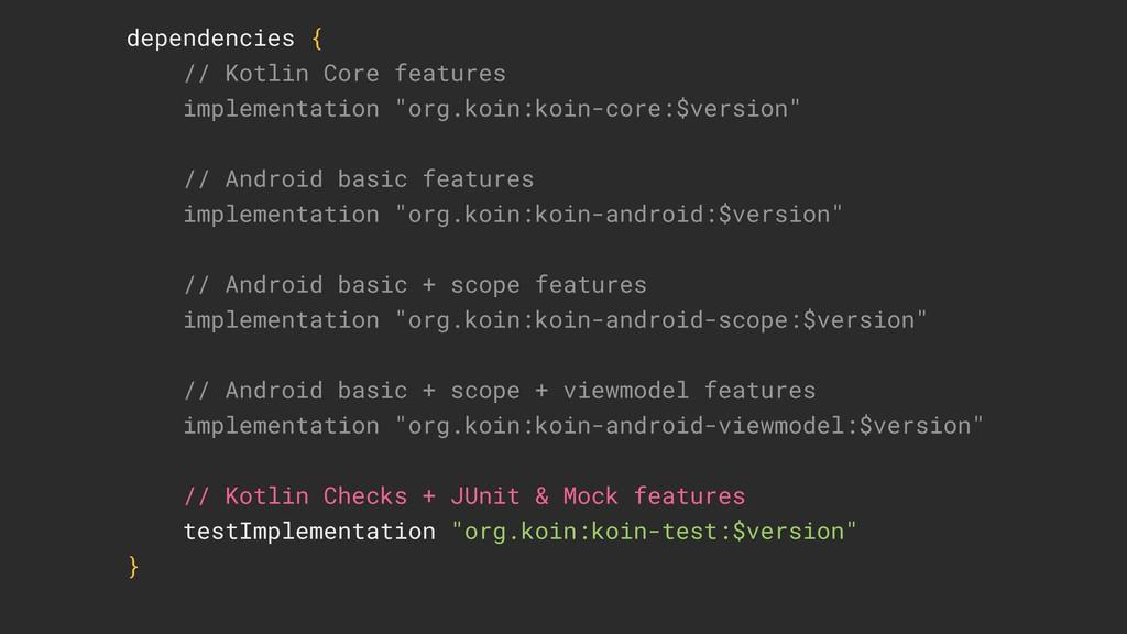 dependencies { // Kotlin Core features implemen...