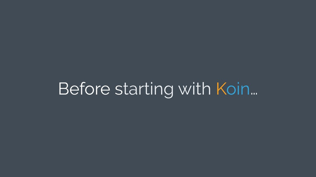 Before starting with Koin…