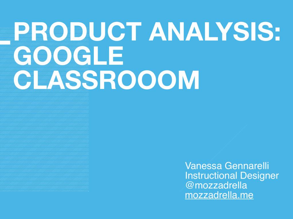 PRODUCT ANALYSIS: GOOGLE CLASSROOOM Vanessa Gen...