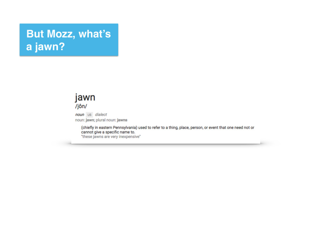 But Mozz, what's a jawn?
