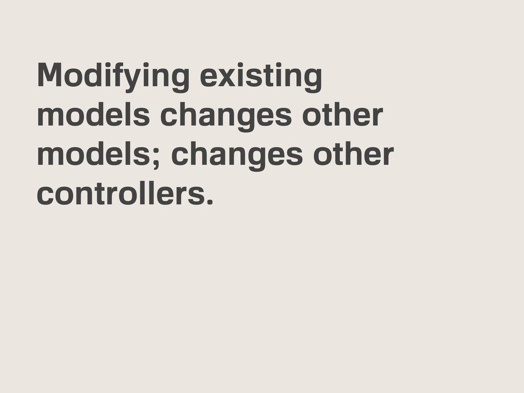 Modifying existing models changes other models;...