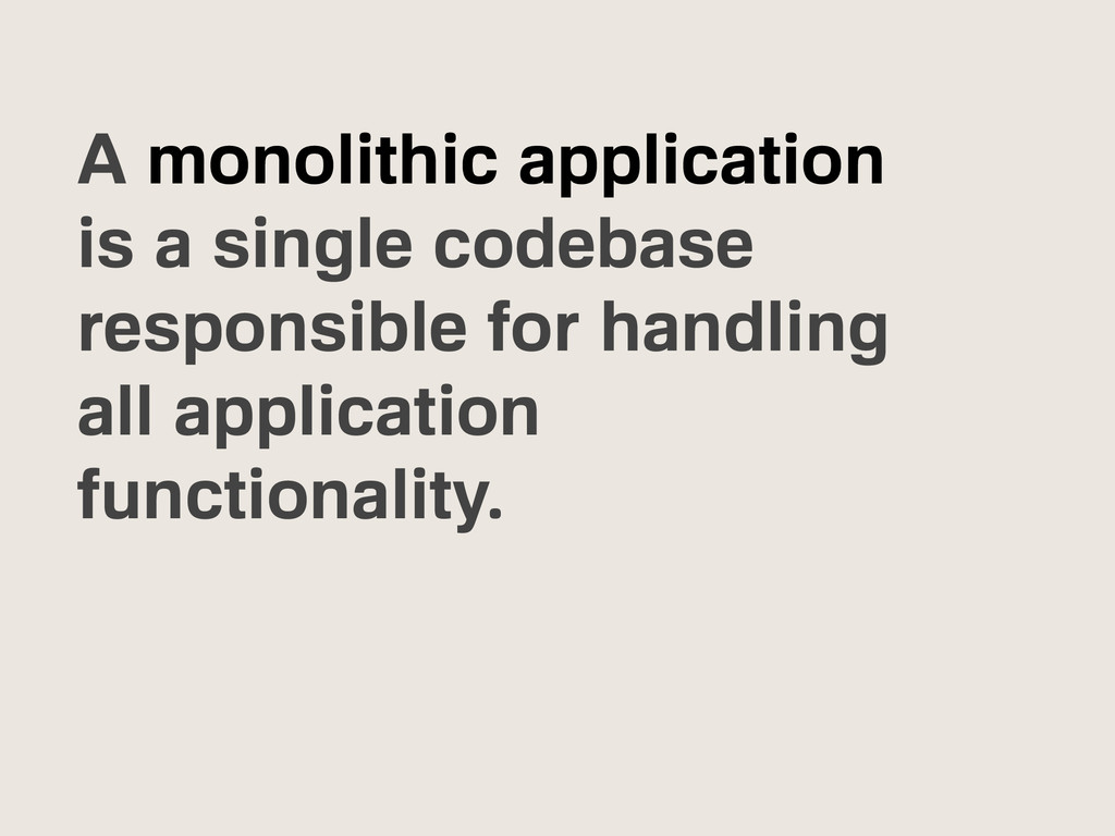 A monolithic application is a single codebase r...