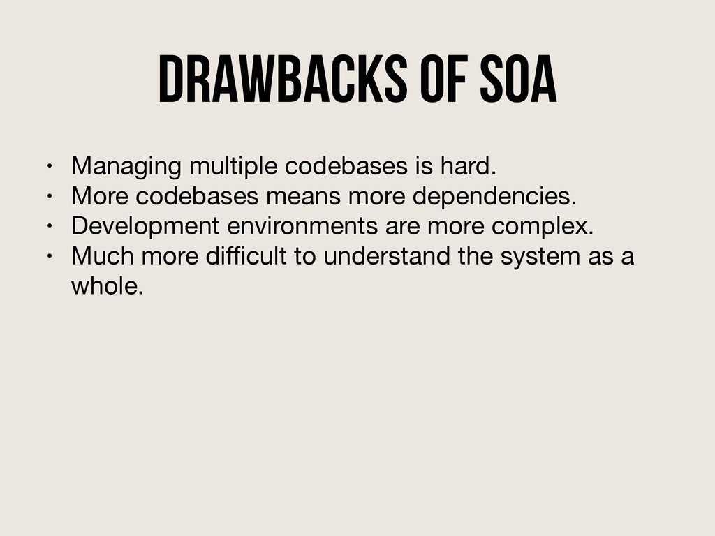 drawbacks of SOA • Managing multiple codebases ...