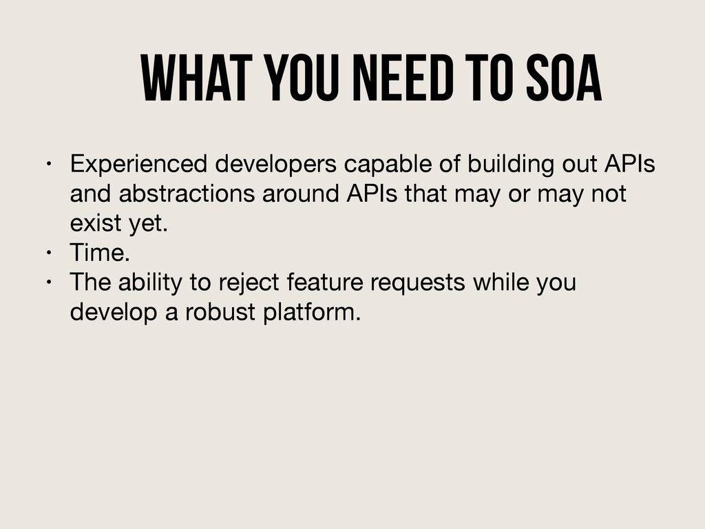 What you need to SOA • Experienced developers c...