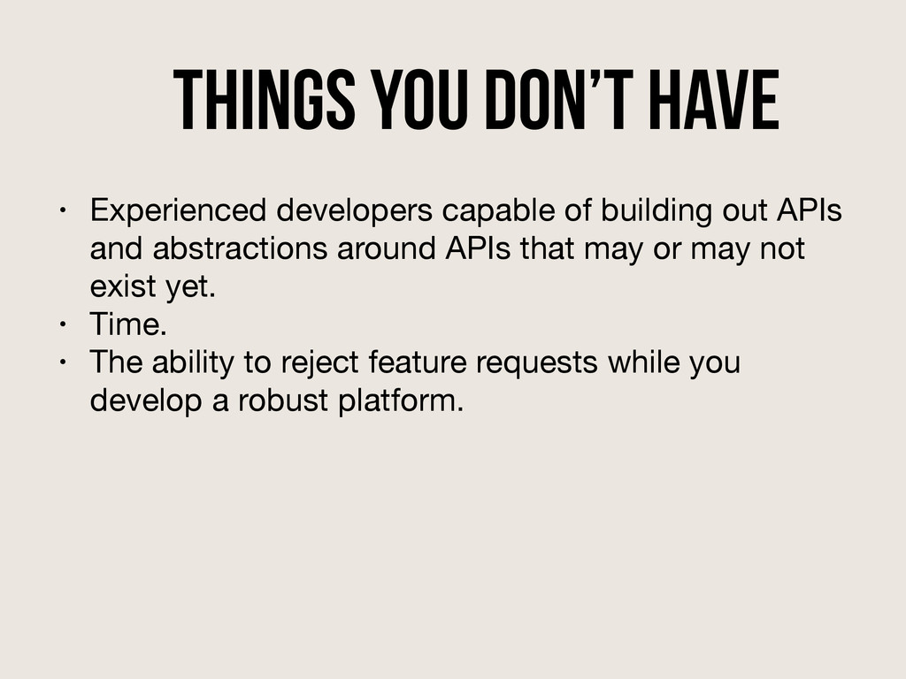 Things You Don't Have • Experienced developers ...