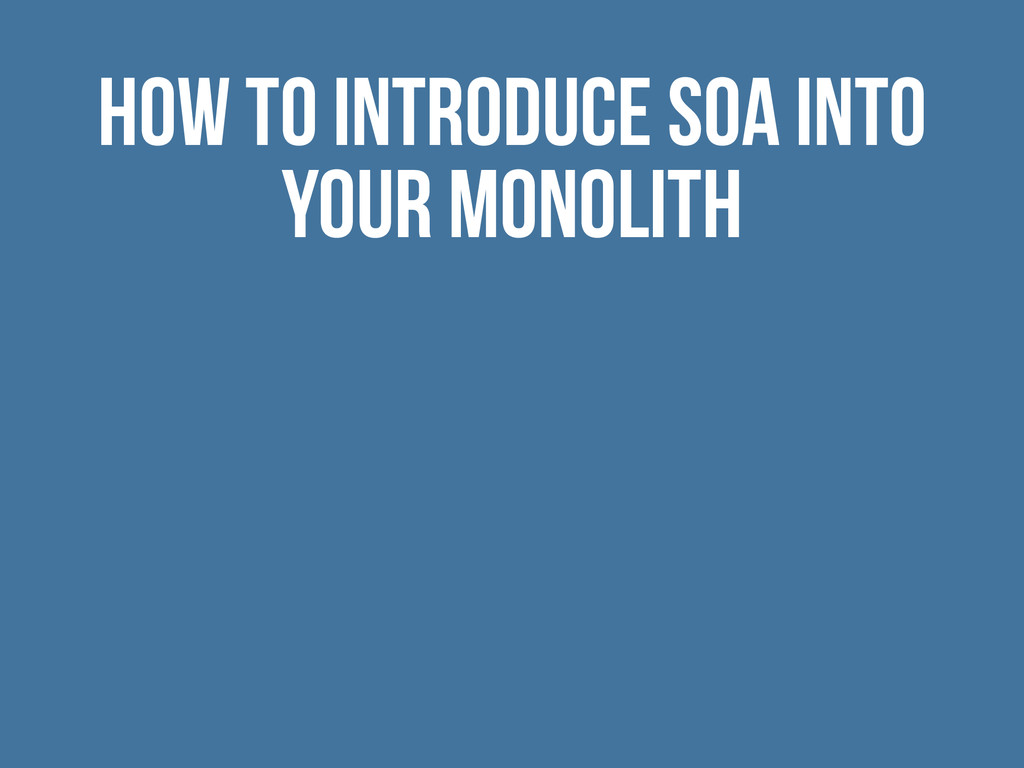 How to introduce SOA into your monolith