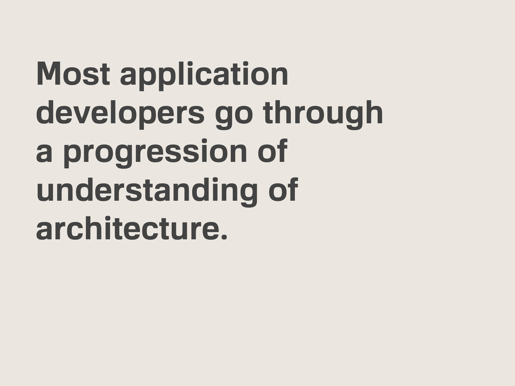 Most application developers go through a progre...