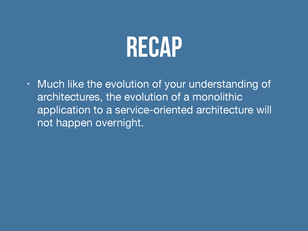 Recap • Much like the evolution of your underst...