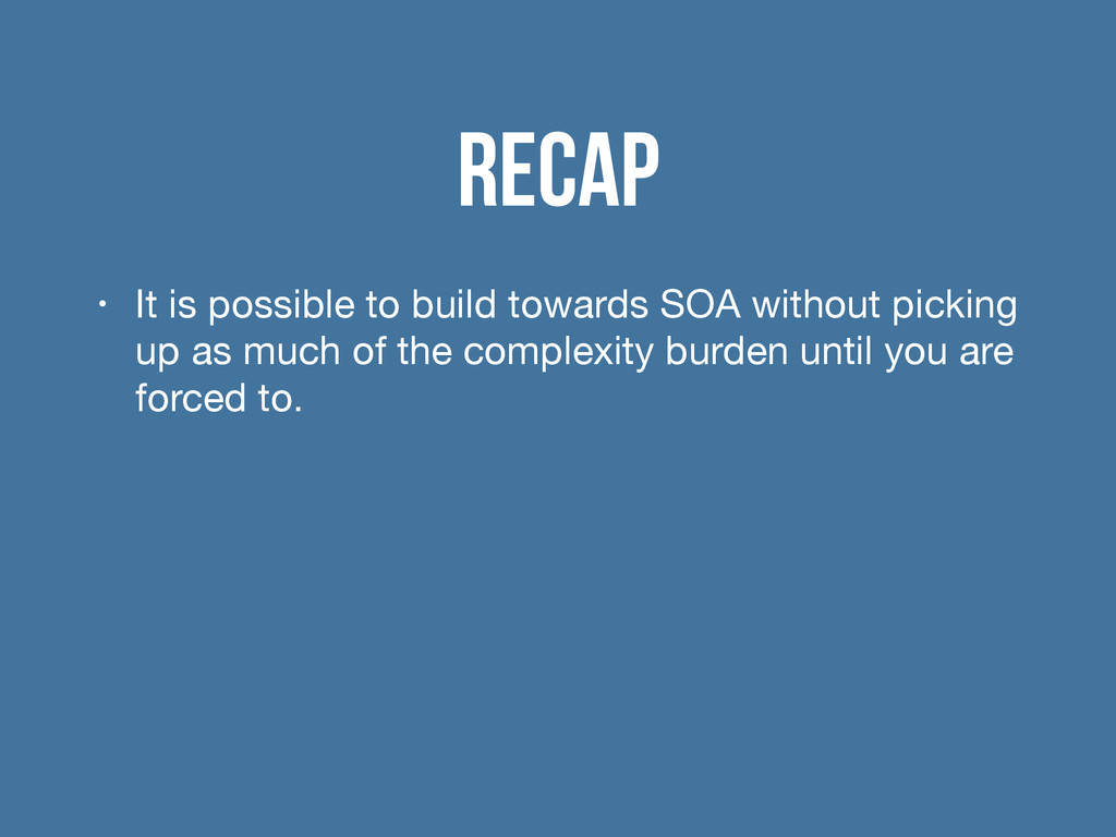 Recap • It is possible to build towards SOA wit...