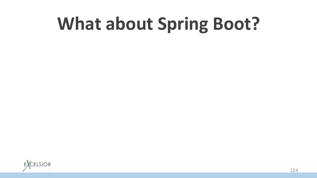 What about Spring Boot? • Classes of Spring Bo...