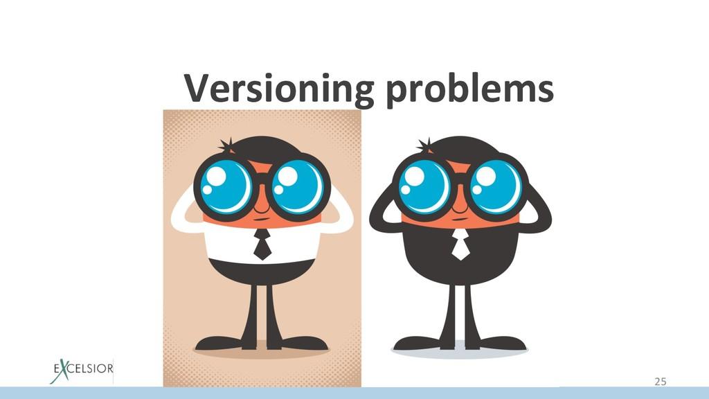 Versioning problems 25