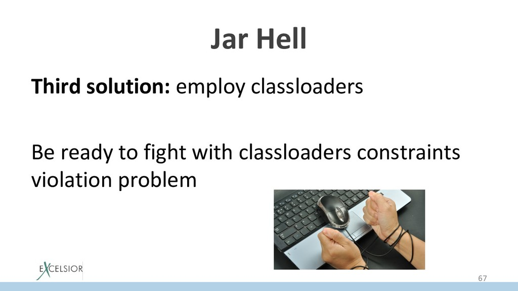 Jar Hell Third solution: employ classloaders Be...