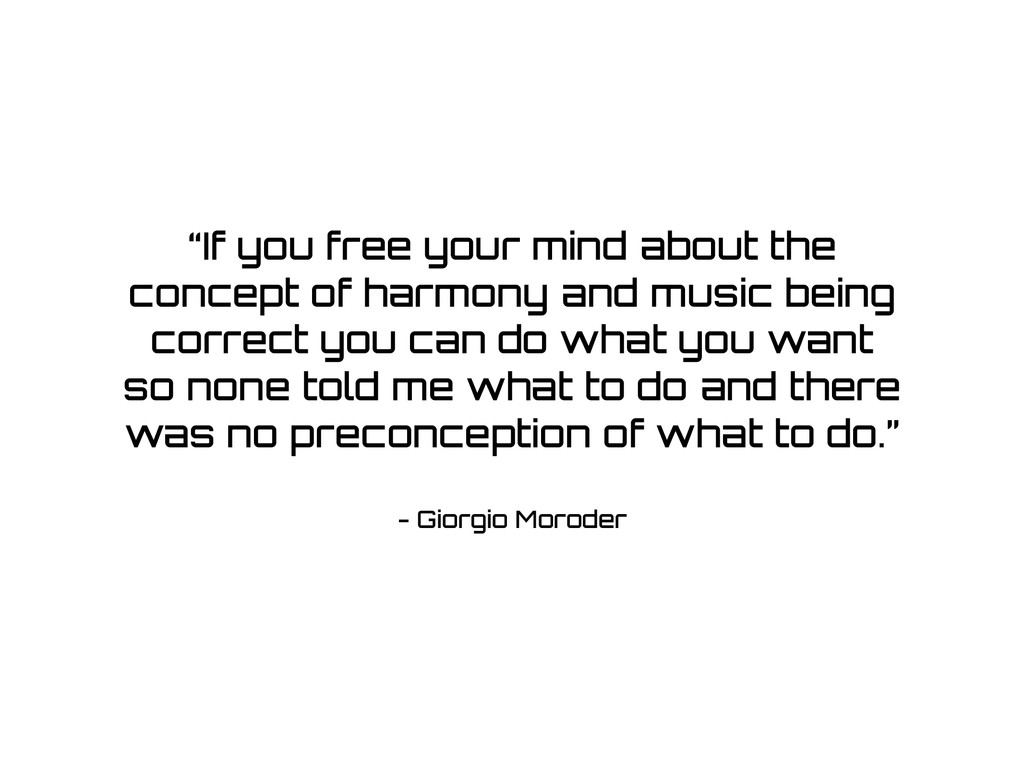 "- Giorgio Moroder ""If you free your mind about ..."