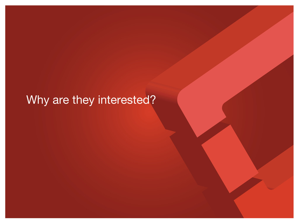 Why are they interested?