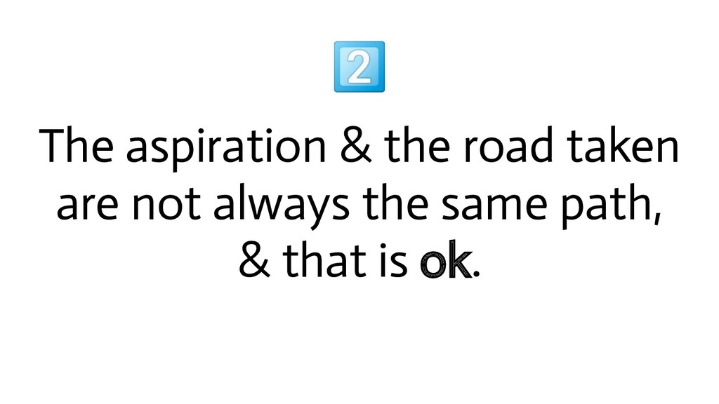 The aspiration & the road taken are not always...
