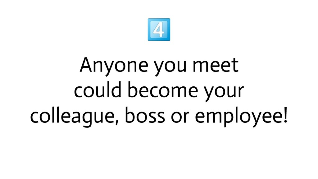 Anyone you meet could become your colleague, b...