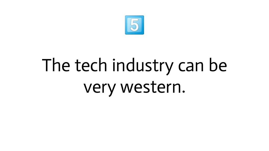 The tech industry can be very western.