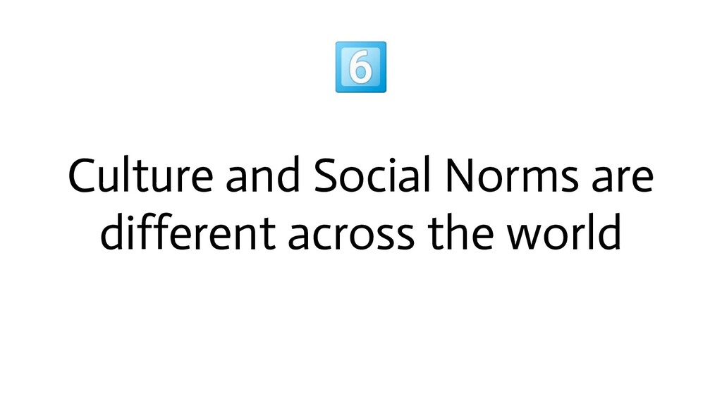 Culture and Social Norms are different across ...