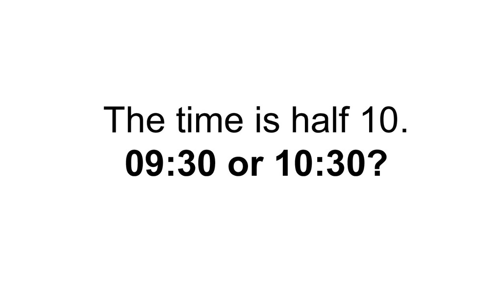 The time is half 10. 09:30 or 10:30?