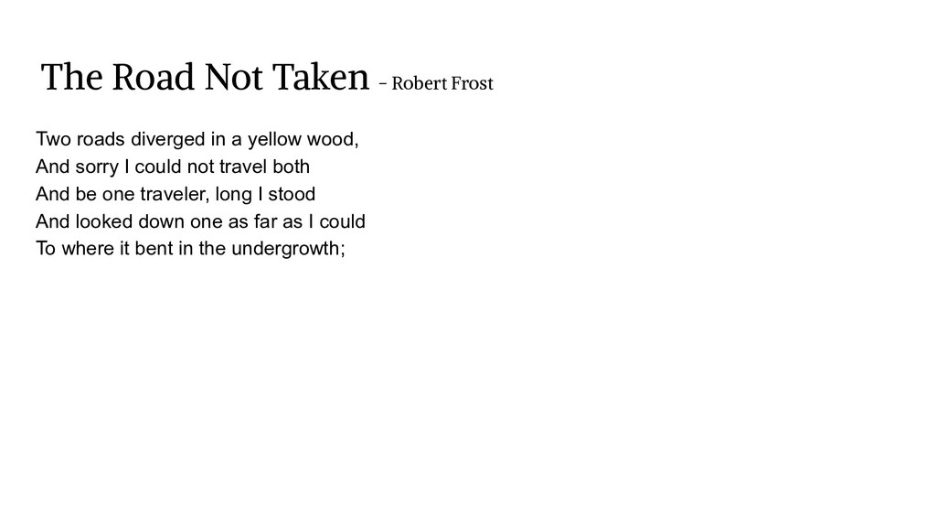 The Road Not Taken - Robert Frost Two roads div...