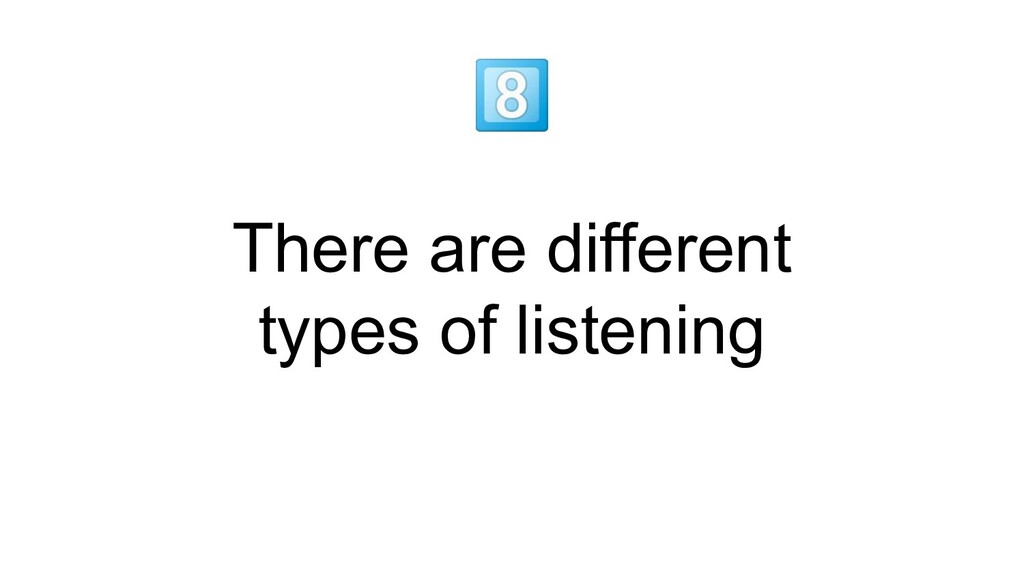 There are different types of listening