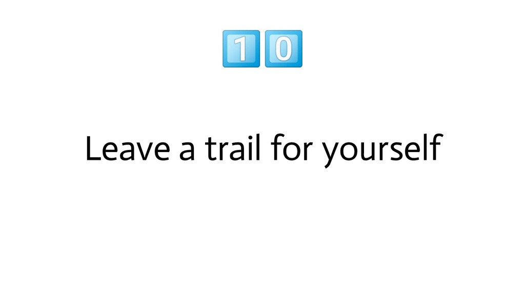 Leave a trail for yourself