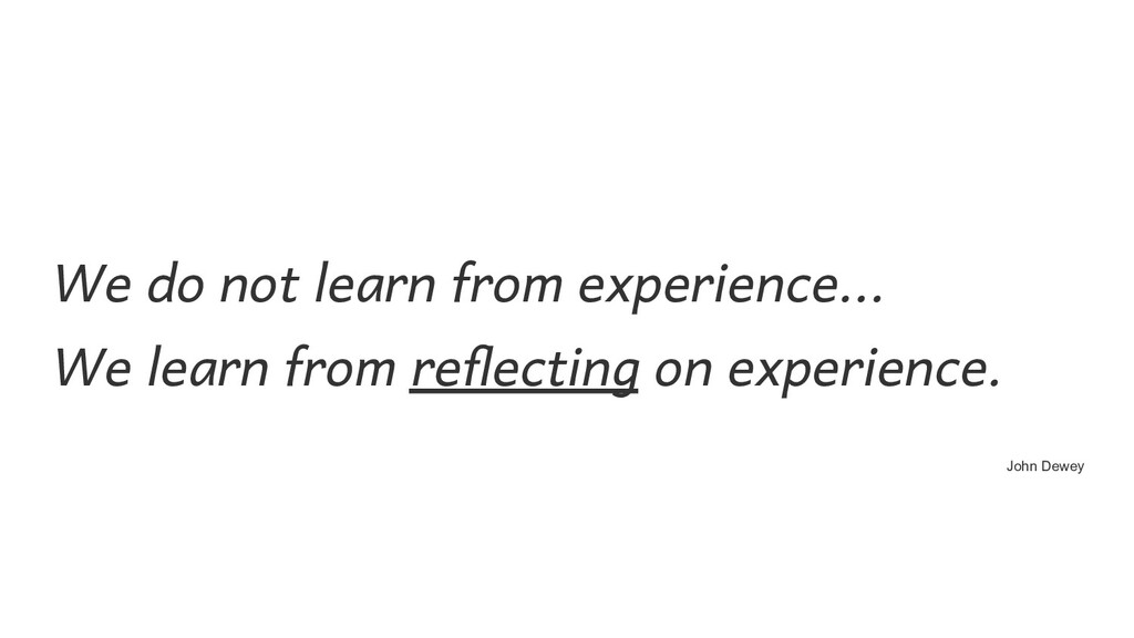 We do not learn from experience...  We learn f...