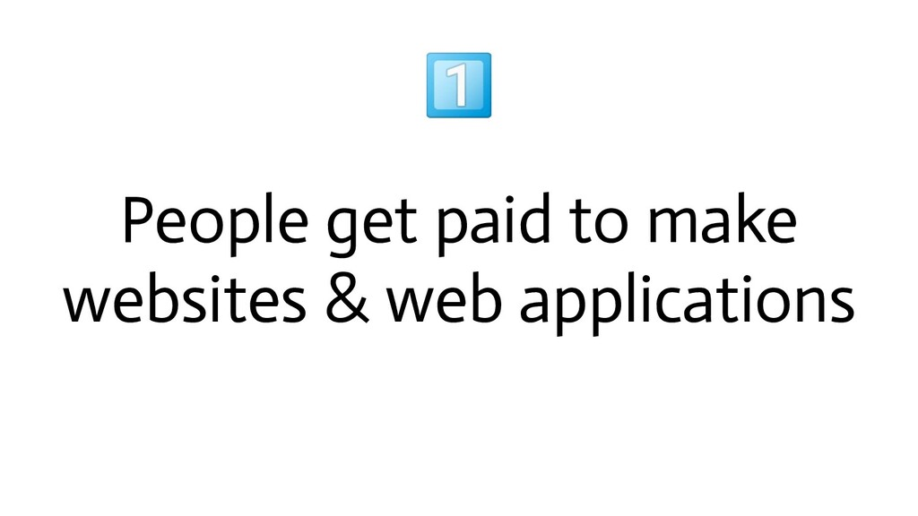 People get paid to make websites & web applica...
