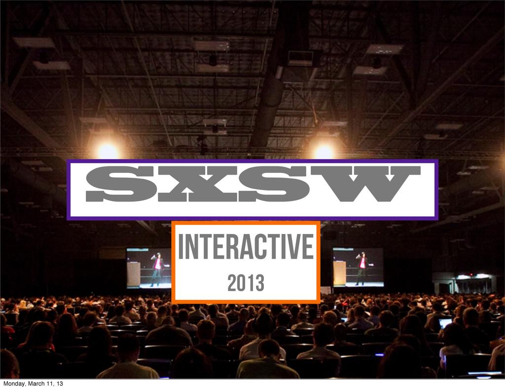 #moraldsgn Interactive 2013 SXSW Monday, March ...